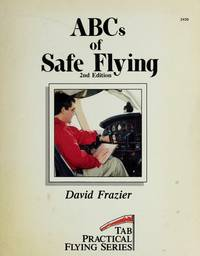ABCs of Safe Flying 2nd Edition (Tab Practical Flying Series)