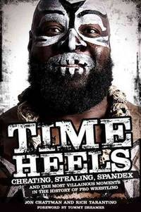Time Heels: Cheating, Stealing, Spandex and the Most Villainous Moments in the History of Pro Wrestling by  Tommy [Foreword]  Rich; Dreamer - Paperback - 2014-10-01 - from ByrdHouse Books (SKU: 150911002)