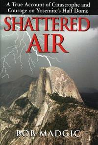 SHATTERED AIR : A True Account of Catastrophe and Courage on Yosemite's Half Dome