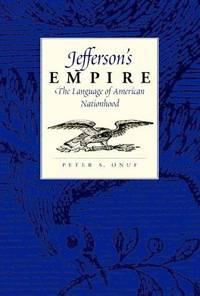 Jefferson's Empire: The Language of American Nationhood (Jeffersonian America)