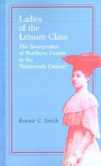 Ladies of the leisure class: The bourgeoises of northern France in the nineteenth century