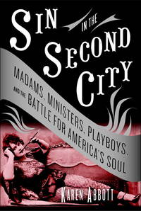 Sin in the Second City by  Karen Abbott - First Edition; First Printing - 2007 - from Novel Ideas Books (SKU: 171312)