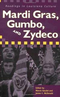Mardi Gras, Gumbo, and Zydeco. Readings in Louisiana Culture