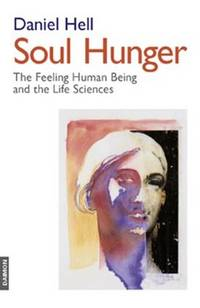 SOUL HUNGER: The Feeling Human Being & The Life Sciences