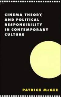 Cinema, Theory, and Political Responsibilty in Contemporary Culture