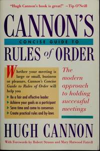 CANNON'S CONCISE GUIDE TO RULES OF ORDER: A NEW APPROACH TO HOLDING SUCCESSFUL MEETINGS