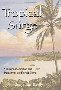 Tropical Surge: A History of Ambition and Disaster on the Florida Shore by  Benjamin Reilly - First Edition - from Queen Limited of North Florida (SKU: 05211900074)