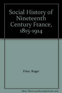 A Social History of Nineteenth Century France, 1815-1914 (Social history of Europe)