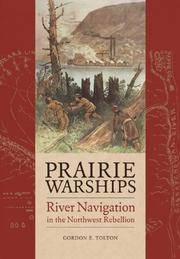 Prairie Warships: River Navigation in the Northwest Rebellion by  Gordon E Tolton - Paperback - 2007 - from Bruce McLeod and Biblio.com