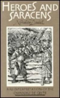 Heroes and Saracens: An interpretation of the Chansons De Geste