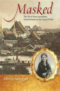 Masked : the life of Anna Leonowens, schoolmistress at the court of Siam
