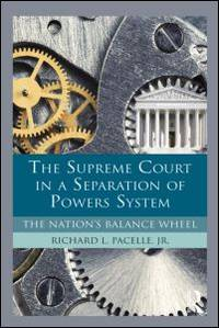 The Supreme Court in a Separation of Powers System: The Nation's Balance Wheel