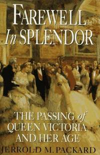 Farewell in Splendor: The Passing of Queen Victoria and Her Age by Jerrold M. Packard - 1st Edition  - 1995 - from UP THE HILL BOOKS (SKU: 002918)