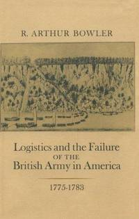 Logistics and the Failure of the British Army in America 1775-1783
