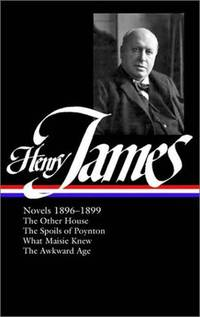 Henry James: Novels 1896-1899 - The Other House / The Spoils of Poynton / What Maisie Knew / The Awkward Age