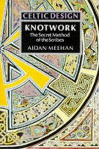 Celtic Design: Knotwork: The Secret Method of the Scribes by Aidan Meehan - 1991