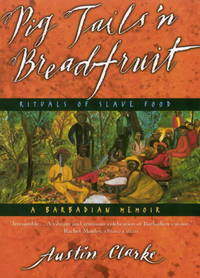 Pig Tails 'n Breadfruit : Rituals of Slave Food: A Barbadian Memoir
