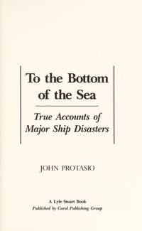 To the Bottom of the Sea: True Accounts of Major Ship Disasters