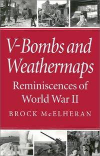 V-Bombs and Weathermaps: Reminiscences of World War II by  Brock McElheran - Hardcover - from allianz and Biblio.com