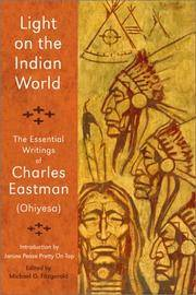 Light on the Indian World: The Essential Writings of Charles Eastman (Ohiyesa) (Spiritual...