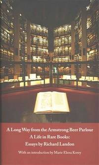 A Long Way from the Armstrong Beer Parlour: A Life in Rare Books: Essays by Richard Landon
