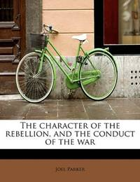 The Character Of the Rebellion, and The Conduct Of the War