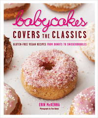 BabyCakes Covers the Classics: Gluten-Free Vegan Recipes from Donuts to Snickerdoodles: A Baking...