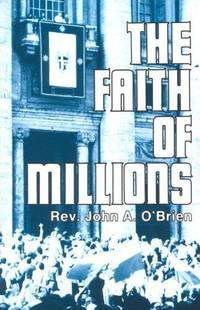 The Faith of Millions: The Credentials of the Catholic Religion