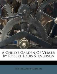 A Child's Garden Of Verses: By Robert Louis Stevenson by Robert Louis Stevenson - Paperback - 2011-08-28 - from Ergodebooks and Biblio.com