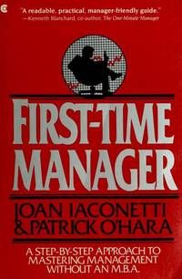 FIRST-TIME MANAGER A Step-By-Step Approach to Mastering Management Without  an M. B. A.