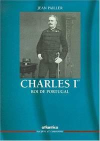 Charles Ier, roi de Portugal: Destin maudit d'un roi sacrifie (Sceptre et couronne) (French...