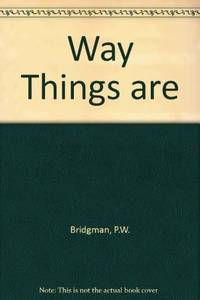 WAY THINGS ARE AN INDIVIDUAL ASSESSMENT OF THE NATURE OF EXPERIENCE AND THE WORLD AS MAN KNOWS IT...