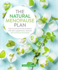 The Natural Menopause Plan: Over the Symptoms with Diet, Supplements, Exercise and More Than 90...