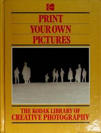image of The Kodak Library of Creative Photography: Print Your Own Pictures