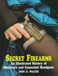 Secret Firearms: An Illustrated History of Miniature and Concealed Handguns