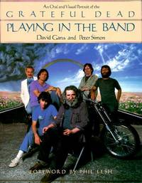 Playing in the Band : An Oral and Visual Portrait of the Grateful Dead