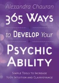 365 WAYS TO DEVELOP PSYCHIC ABILITY: Simple Tools To Increase Your Intuition & Clairvoyance