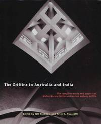 The Griffins in Australia and India : The Complete Works and Projects of Walter Burley Griffin...