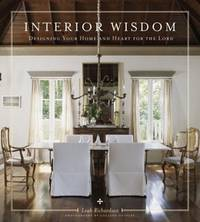 Interior Wisdom: Designing Your Home and Heart for the Lord