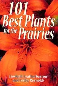 101 Best Plants for the Prairies (Prairie Gardener)