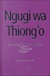 "Ngugi wa Thiong'o. In the ""Contemporary World Writers"" series, series editor John Thieme"