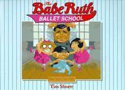 The Babe Ruth Ballet School