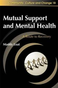 Mutual Support and Mental Health: A Route to Recovery (Community, Culture and Change)