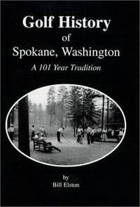 Golf History of Spokane, Washington: A 101 Year Tradition. 1st ed.