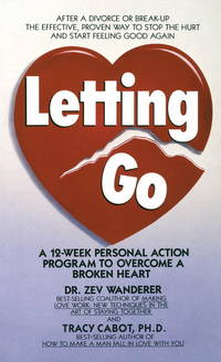 Letting Go: A 12-Week Personal Action Program to Overcome a Broken Heart