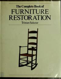 The complete book of furniture restoration by Tristan Salazar - Hardcover - from Discover Books and Biblio.com