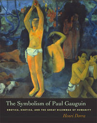 The Symbolism of Paul Gauguin: Erotica, Exotica, and the Great Dilemmas of Humanity.