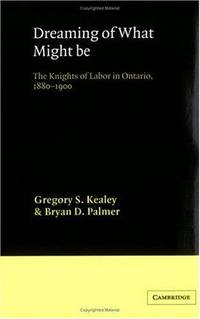 Dreaming of What Might Be The Knights of Labor in Ontario, 1880-1900