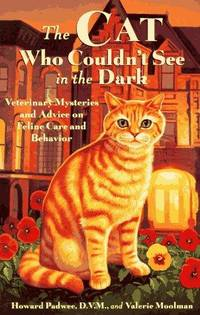 The Cat Who Couldn't See in the Dark: Veterinary Mysteries and Advice on Feline Care and...
