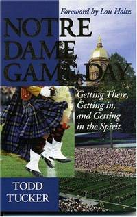 Notre Dame Game Day  Getting There, Getting In, and Getting in the Spirit by  Todd &  Lou Holtz Tucker - Paperback - 2001 - from BookNest and Biblio.co.uk